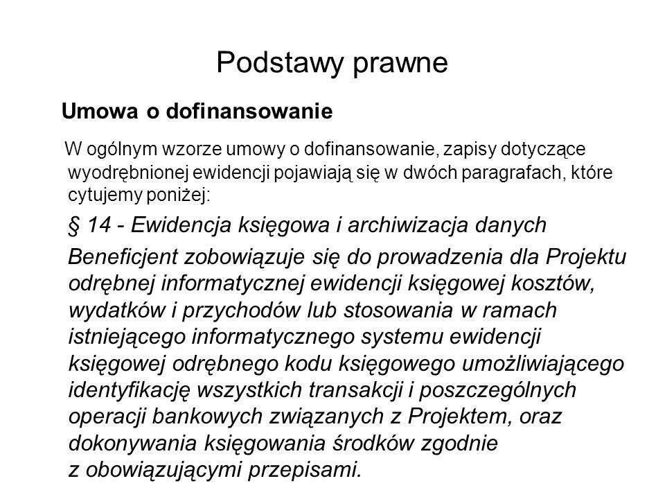 Podstawy prawne Umowa o dofinansowanie W ogólnym wzorze umowy o dofinansowanie, zapisy dotyczące wyodrębnionej ewidencji pojawiają się w dwóch paragra