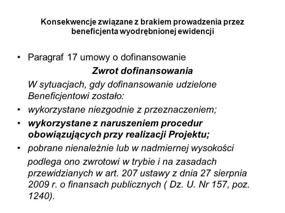 Konsekwencje związane z brakiem prowadzenia przez beneficjenta wyodrębnionej ewidencji Paragraf 17 umowy o dofinansowanie Zwrot dofinansowania W sytua