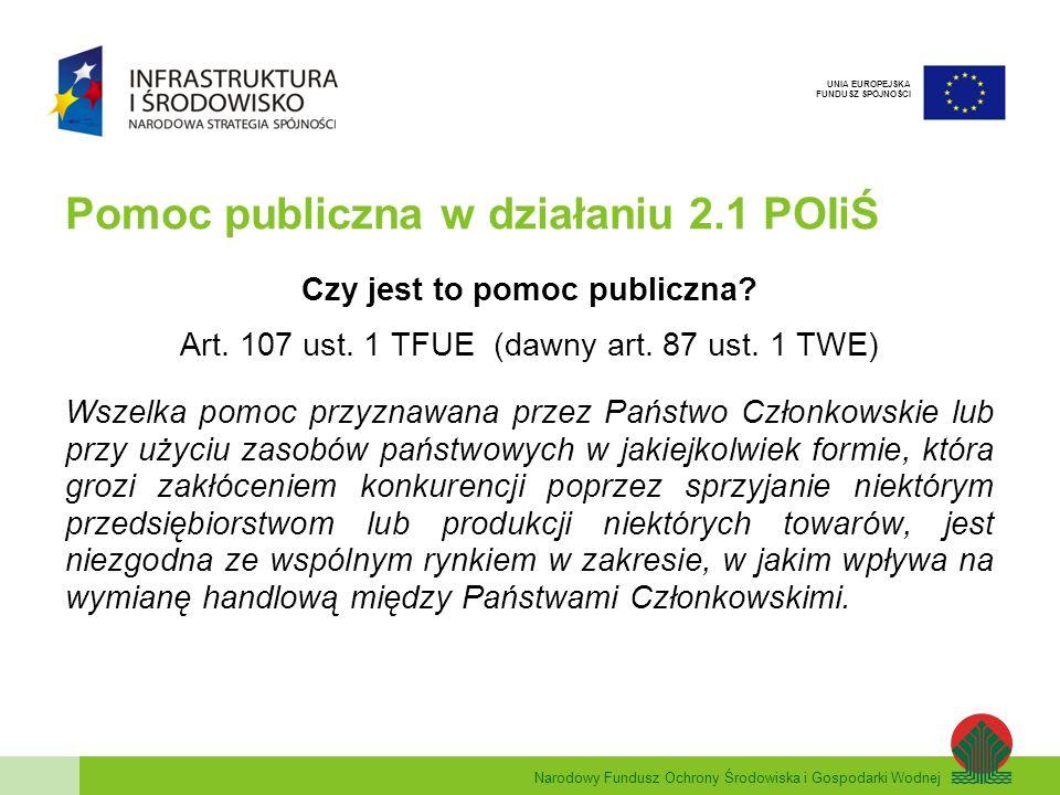 Narodowy Fundusz Ochrony Środowiska i Gospodarki Wodnej UNIA EUROPEJSKA FUNDUSZ SPÓJNOŚCI Pomoc publiczna w działaniu 2.1 POIiŚ Czy jest to pomoc publiczna.
