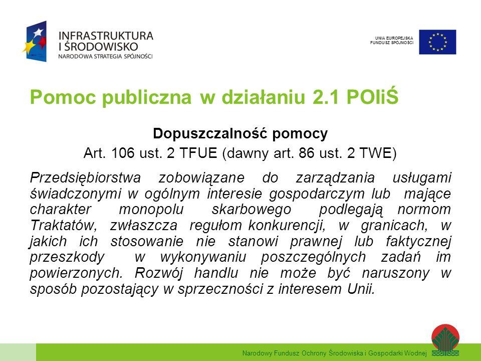 Narodowy Fundusz Ochrony Środowiska i Gospodarki Wodnej UNIA EUROPEJSKA FUNDUSZ SPÓJNOŚCI Pomoc publiczna w działaniu 2.1 POIiŚ Dopuszczalność pomocy Art.