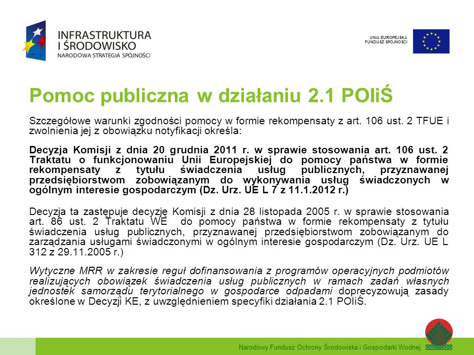 Narodowy Fundusz Ochrony Środowiska i Gospodarki Wodnej UNIA EUROPEJSKA FUNDUSZ SPÓJNOŚCI Spółka komunalna Umowa wykonawcza Wpływy i wydatki do obliczania IRR (projekt): Wpływy: –wszystkie przychody związane ze świadczeniem UOIG –wartość rezydualna majątku wytworzonego w ramach projektu –wartość rezydualna wkładu majątkowego spółki Wydatki: –wydatki ze środków własnych spółki na pokrycie nakładów inwestycyjnych projektu –wkład majątkowy spółki –wydatki na odtworzenie majątku –spłata kapitału pożyczek i kredytów inwestycyjnych –koszty eksploatacyjne (tj.