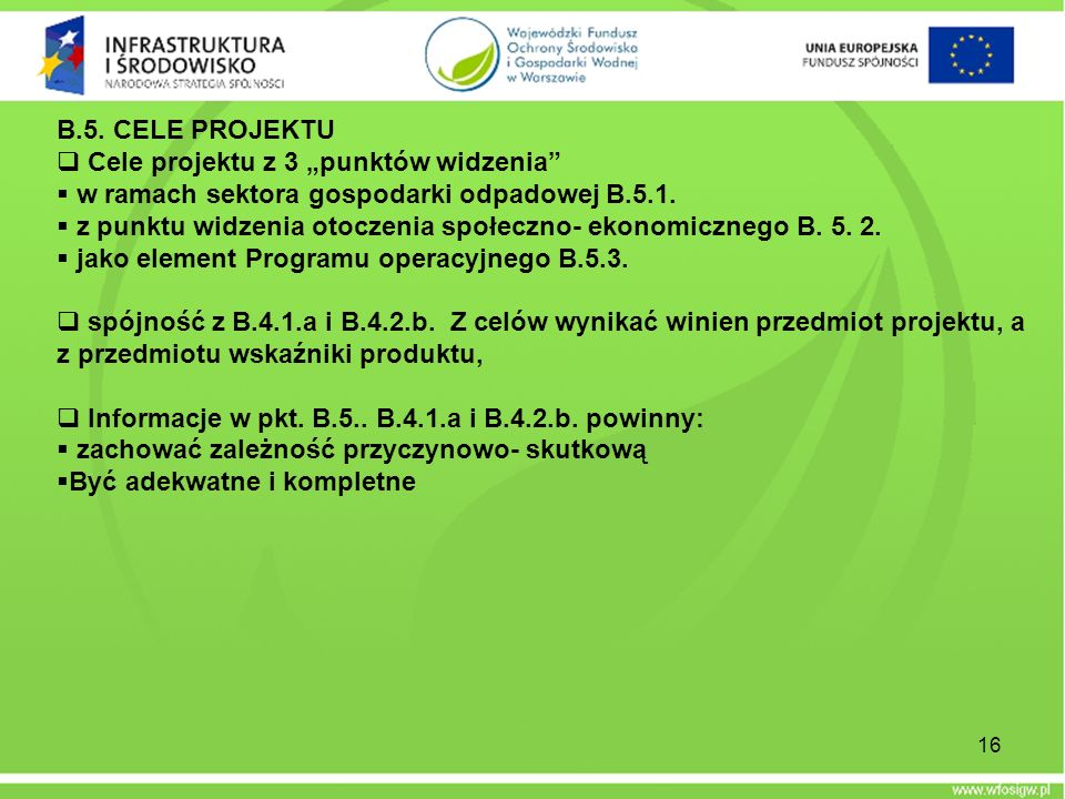 16 B.5. CELE PROJEKTU Cele projektu z 3 punktów widzenia w ramach sektora gospodarki odpadowej B.5.1. z punktu widzenia otoczenia społeczno- ekonomicz
