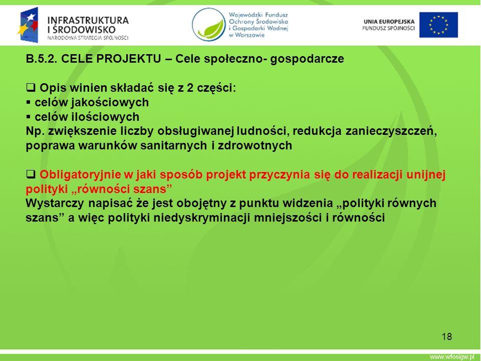 18 B.5.2. CELE PROJEKTU – Cele społeczno- gospodarcze Opis winien składać się z 2 części: celów jakościowych celów ilościowych Np. zwiększenie liczby