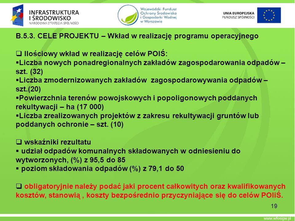 19 B.5.3. CELE PROJEKTU – Wkład w realizację programu operacyjnego Ilościowy wkład w realizację celów POIŚ: Liczba nowych ponadregionalnych zakładów z