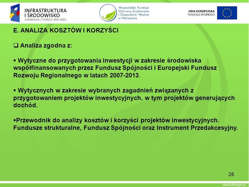 26 E. ANALIZA KOSZTÓW I KORZYŚCI Analiza zgodna z: Wytyczne do przygotowania inwestycji w zakresie środowiska współfinansowanych przez Fundusz Spójnoś