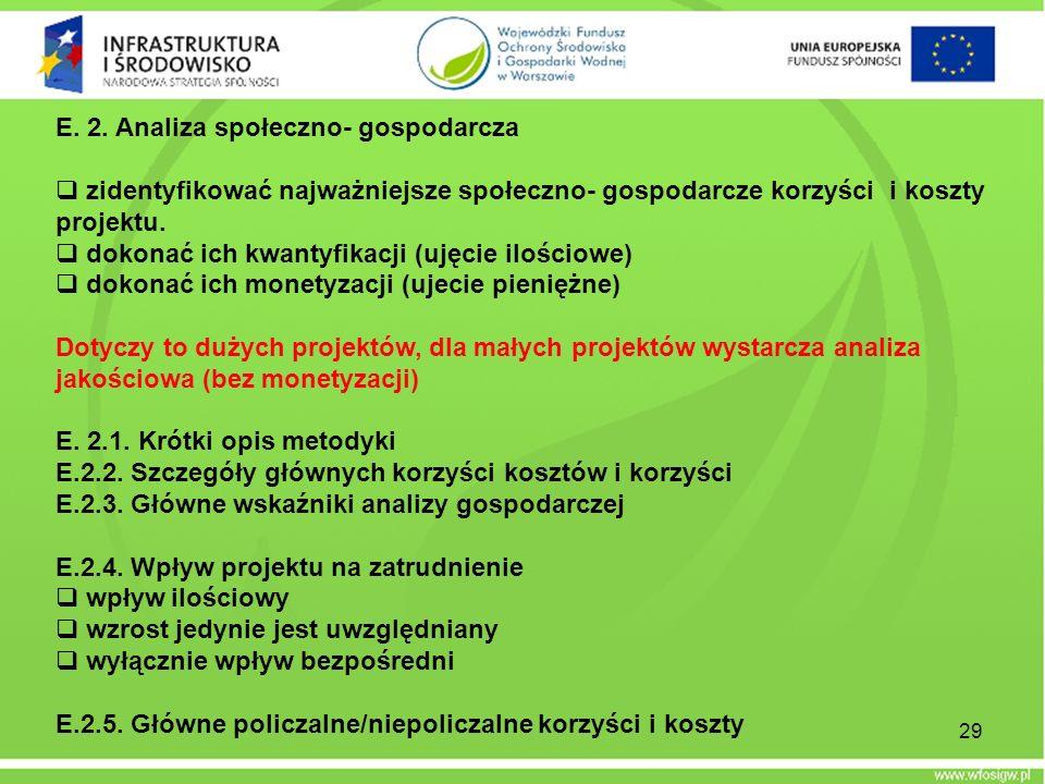 29 E. 2. Analiza społeczno- gospodarcza zidentyfikować najważniejsze społeczno- gospodarcze korzyści i koszty projektu. dokonać ich kwantyfikacji (uję