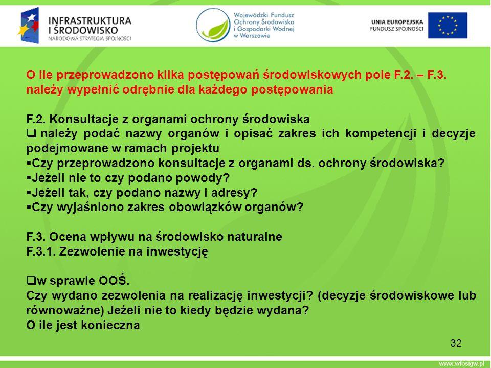 32 O ile przeprowadzono kilka postępowań środowiskowych pole F.2. – F.3. należy wypełnić odrębnie dla każdego postępowania F.2. Konsultacje z organami