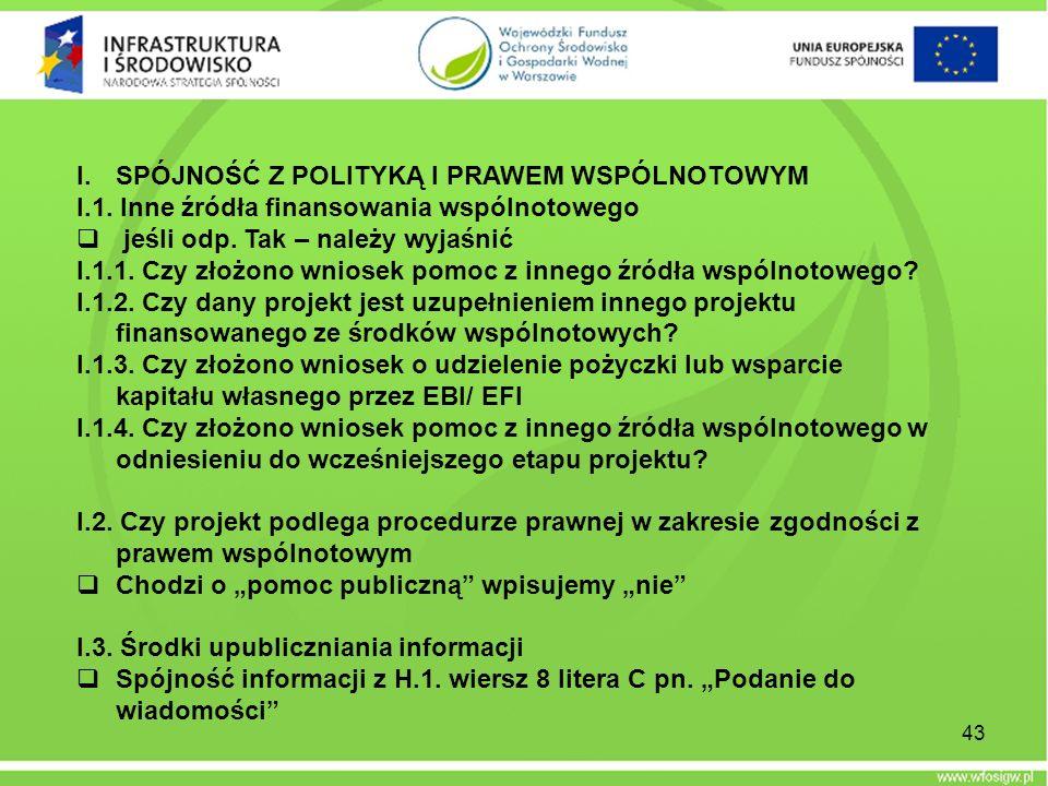 I.SPÓJNOŚĆ Z POLITYKĄ I PRAWEM WSPÓLNOTOWYM I.1. Inne źródła finansowania wspólnotowego jeśli odp. Tak – należy wyjaśnić I.1.1. Czy złożono wniosek po