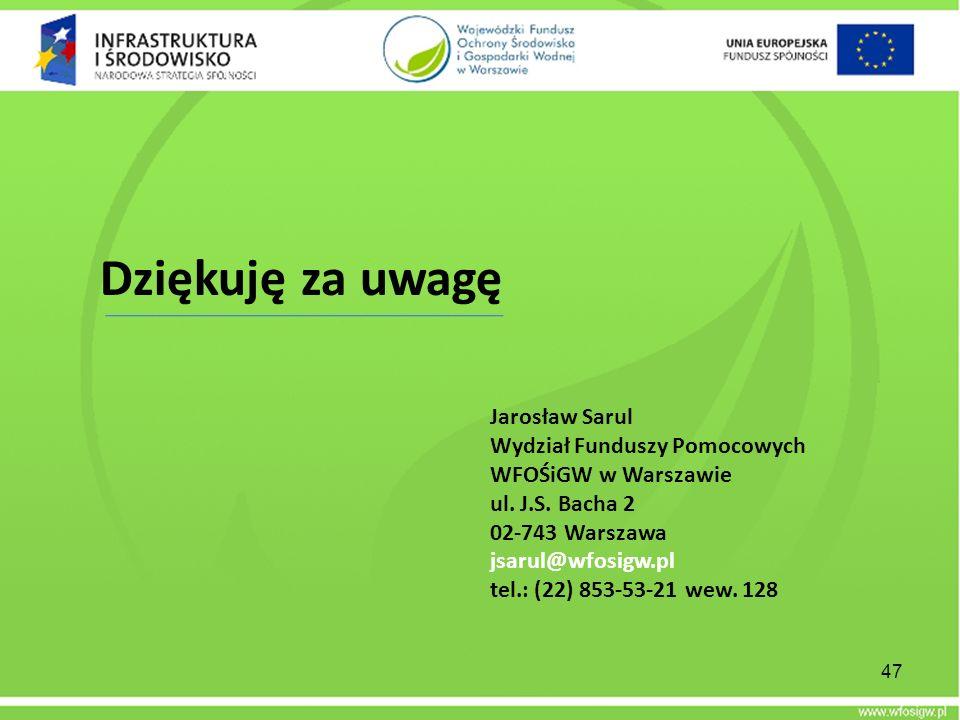 Dziękuję za uwagę Jarosław Sarul Wydział Funduszy Pomocowych WFOŚiGW w Warszawie ul. J.S. Bacha 2 02-743 Warszawa jsarul@wfosigw.pl tel.: (22) 853-53-
