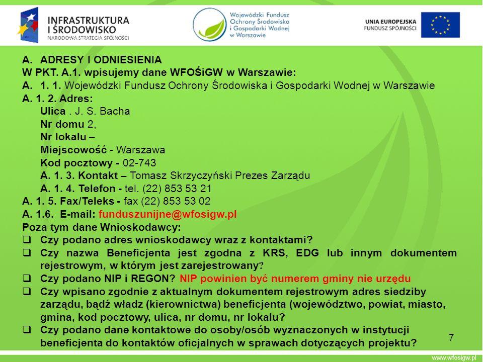 A.ADRESY I ODNIESIENIA W PKT. A.1. wpisujemy dane WFOŚiGW w Warszawie: A.1. 1. Wojewódzki Fundusz Ochrony Środowiska i Gospodarki Wodnej w Warszawie A