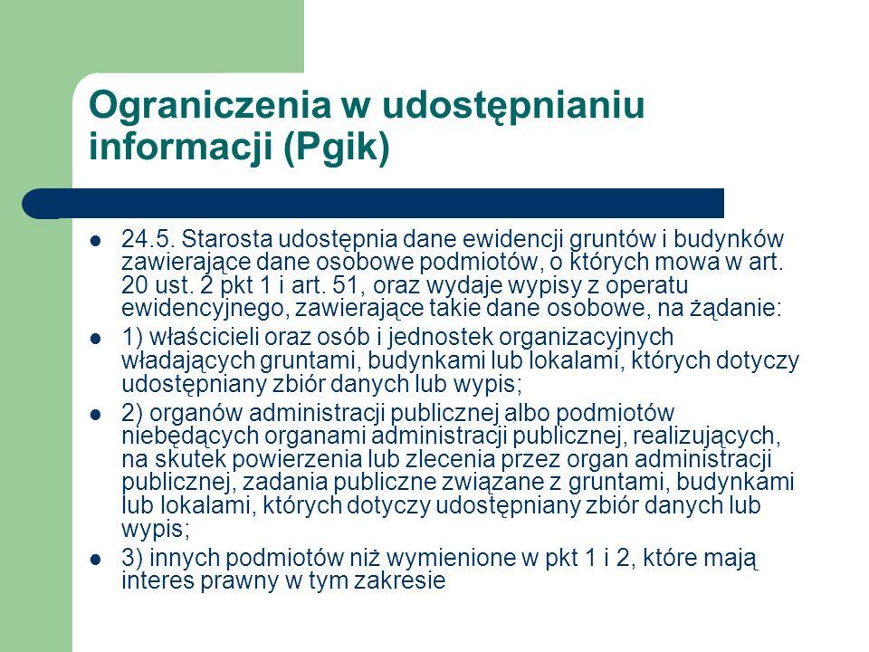 Ograniczenia w udostępnianiu informacji (Pgik) 24.5. Starosta udostępnia dane ewidencji gruntów i budynków zawierające dane osobowe podmiotów, o który