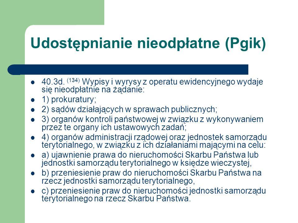 Udostępnianie nieodpłatne (Pgik) 40.3d. (134) Wypisy i wyrysy z operatu ewidencyjnego wydaje się nieodpłatnie na żądanie: 1) prokuratury; 2) sądów dzi