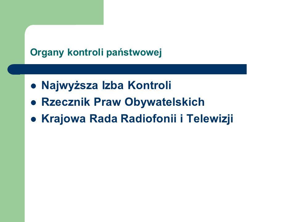 Organy kontroli państwowej Najwyższa Izba Kontroli Rzecznik Praw Obywatelskich Krajowa Rada Radiofonii i Telewizji