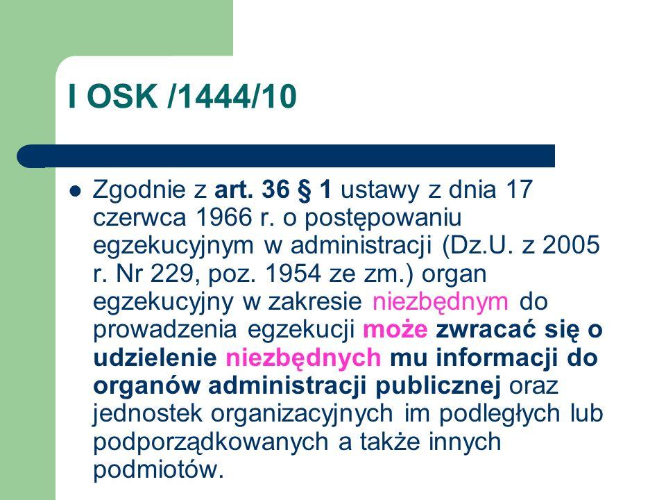 I OSK /1444/10 Zgodnie z art. 36 § 1 ustawy z dnia 17 czerwca 1966 r. o postępowaniu egzekucyjnym w administracji (Dz.U. z 2005 r. Nr 229, poz. 1954 z
