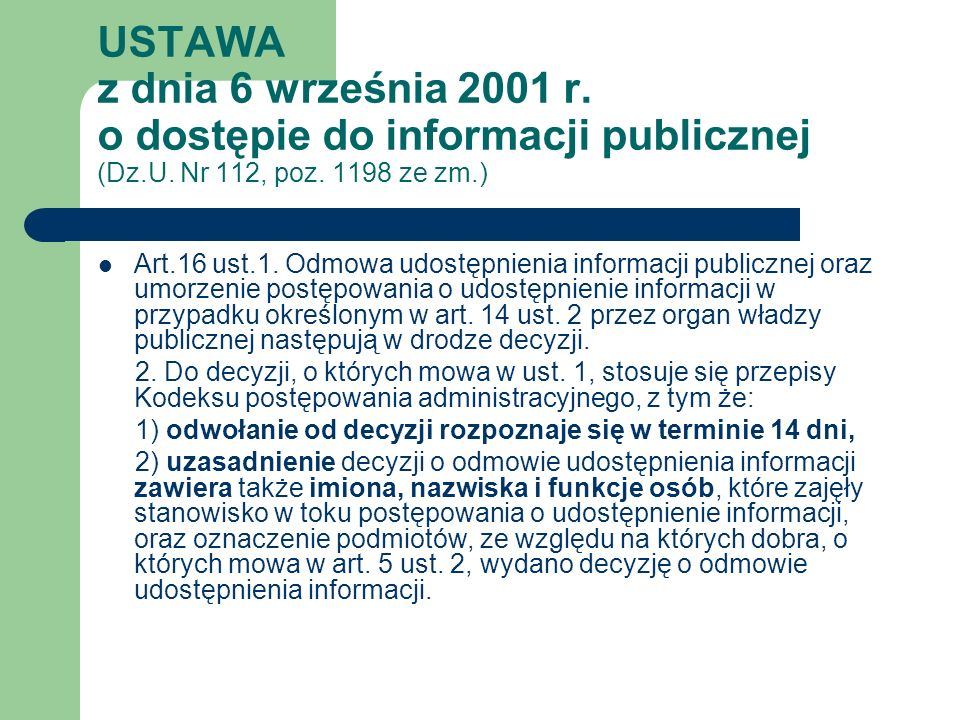 USTAWA z dnia 6 września 2001 r. o dostępie do informacji publicznej (Dz.U. Nr 112, poz. 1198 ze zm.) Art.16 ust.1. Odmowa udostępnienia informacji pu