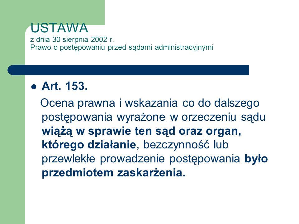 USTAWA z dnia 30 sierpnia 2002 r. Prawo o postępowaniu przed sądami administracyjnymi Art. 153. Ocena prawna i wskazania co do dalszego postępowania w
