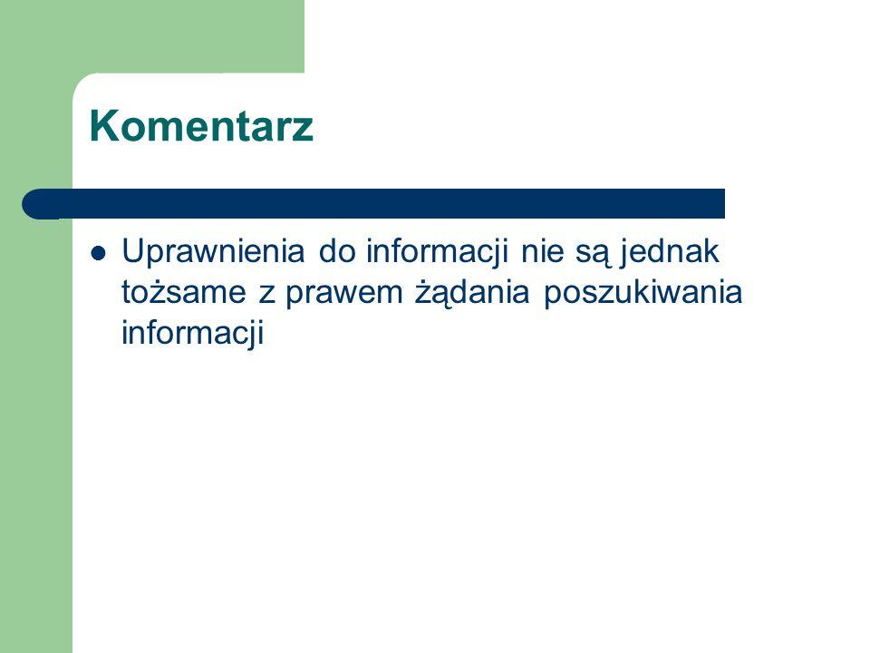 Komentarz Uprawnienia do informacji nie są jednak tożsame z prawem żądania poszukiwania informacji