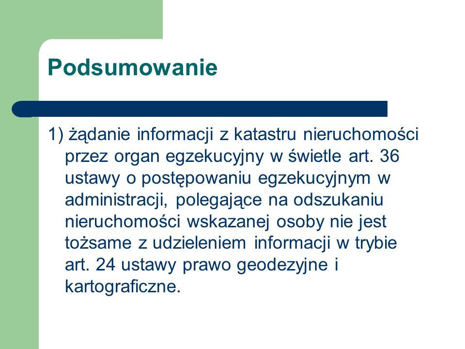 Podsumowanie 1) żądanie informacji z katastru nieruchomości przez organ egzekucyjny w świetle art. 36 ustawy o postępowaniu egzekucyjnym w administrac