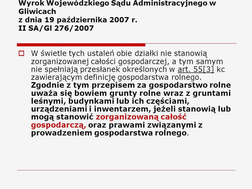 Wyrok Wojewódzkiego Sądu Administracyjnego w Gliwicach z dnia 19 października 2007 r. II SA/Gl 276/2007 W świetle tych ustaleń obie działki nie stanow