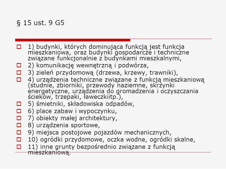 § 15 ust. 9 G5 1) budynki, których dominująca funkcją jest funkcja mieszkaniowa, oraz budynki gospodarcze i techniczne związane funkcjonalnie z budynk
