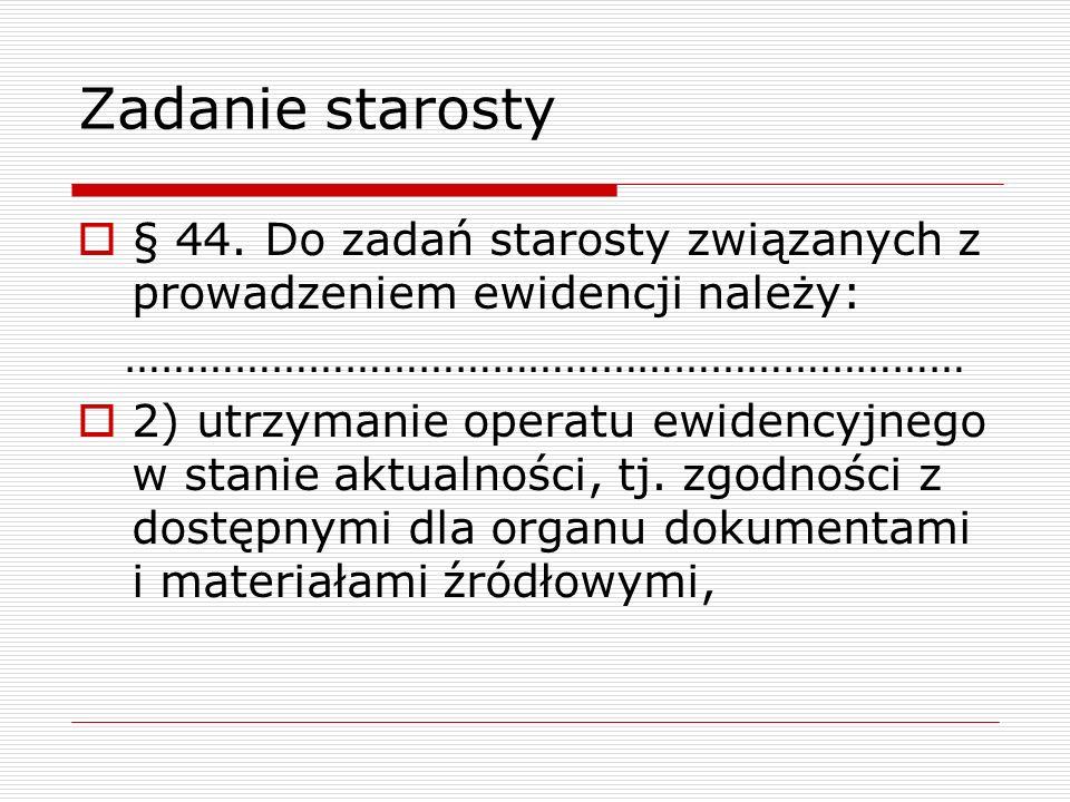 Zadanie starosty § 44. Do zadań starosty związanych z prowadzeniem ewidencji należy: …………………………………………………………… 2) utrzymanie operatu ewidencyjnego w sta