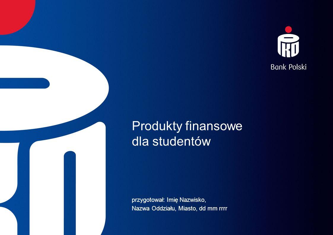 Produkty finansowe dla studentów przygotował: Imię Nazwisko, Nazwa Oddziału, Miasto, dd mm rrrr