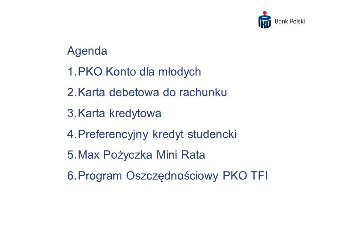 Agenda 1.PKO Konto dla młodych 2.Karta debetowa do rachunku 3.Karta kredytowa 4.Preferencyjny kredyt studencki 5.Max Pożyczka Mini Rata 6.Program Oszc