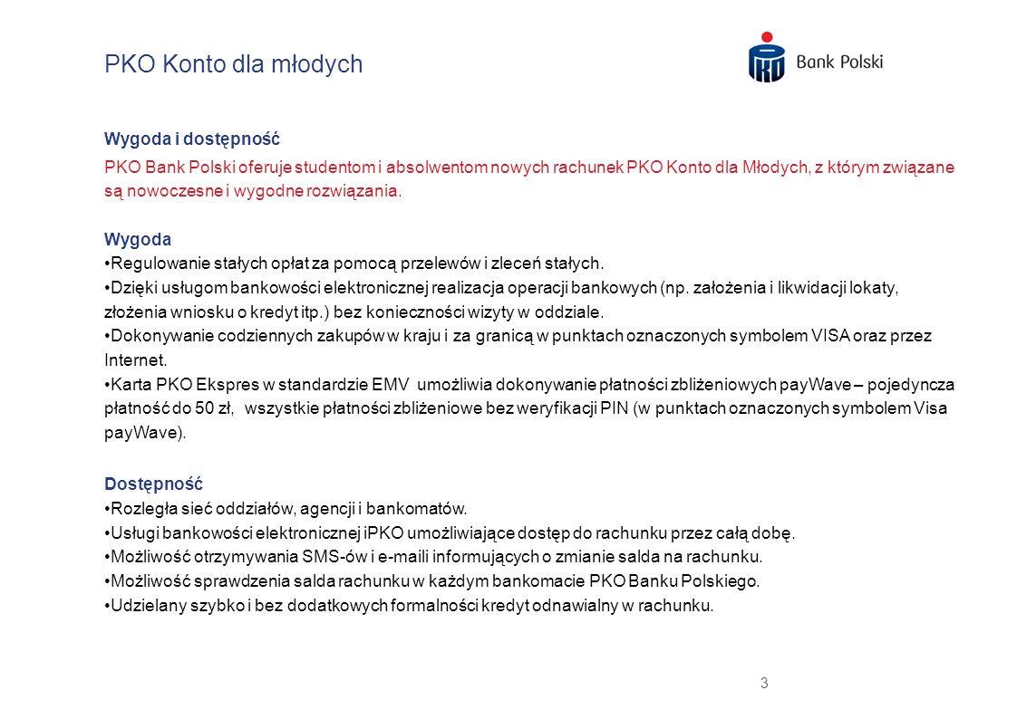 3 Wygoda i dostępność PKO Bank Polski oferuje studentom i absolwentom nowych rachunek PKO Konto dla Młodych, z którym związane są nowoczesne i wygodne rozwiązania.