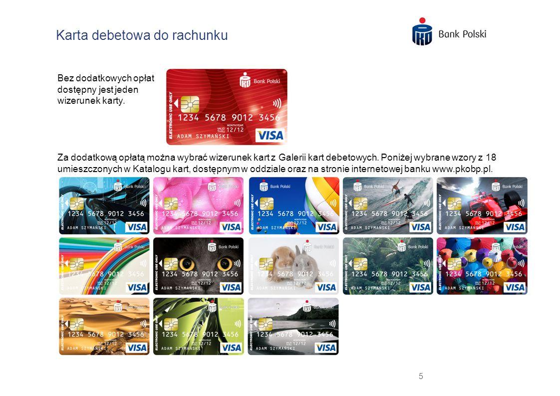 5 Karta debetowa do rachunku Bez dodatkowych opłat dostępny jest jeden wizerunek karty. Za dodatkową opłatą można wybrać wizerunek kart z Galerii kart