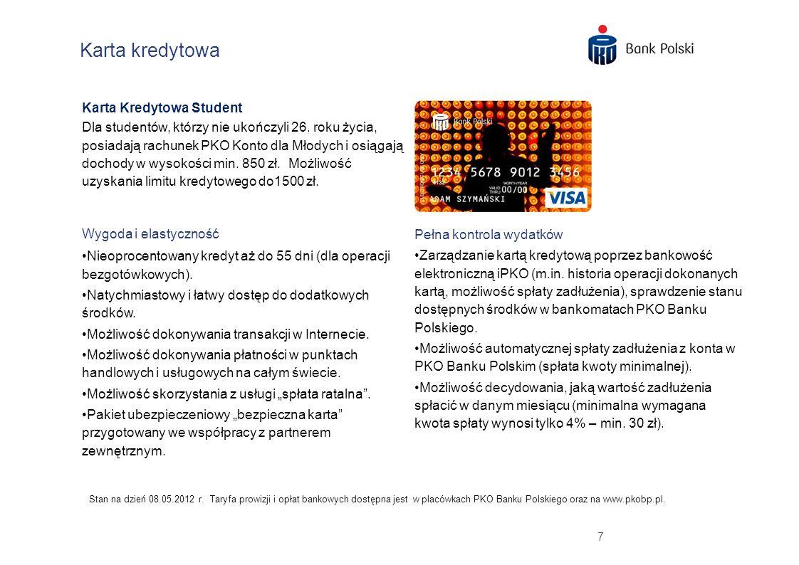 7 Karta kredytowa Karta Kredytowa Student Dla studentów, którzy nie ukończyli 26. roku życia, posiadają rachunek PKO Konto dla Młodych i osiągają doch