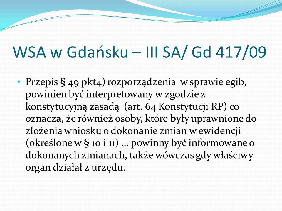 WSA w Gdańsku – III SA/ Gd 417/09 Przepis § 49 pkt4) rozporządzenia w sprawie egib, powinien być interpretowany w zgodzie z konstytucyjną zasadą (art.