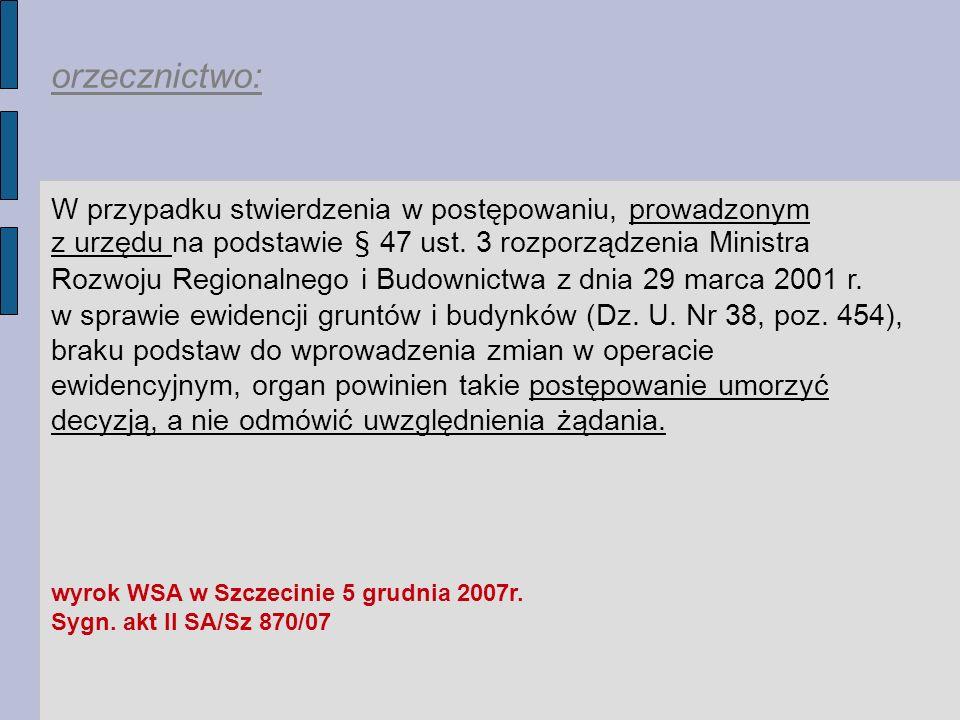 orzecznictwo: W przypadku stwierdzenia w postępowaniu, prowadzonym z urzędu na podstawie § 47 ust.