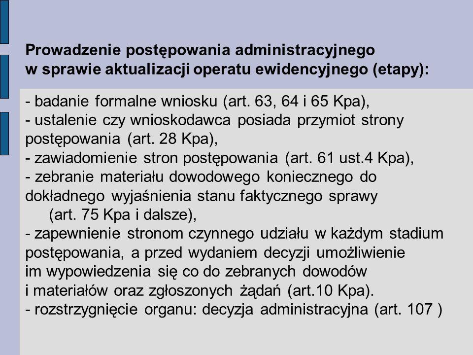 Prowadzenie postępowania administracyjnego w sprawie aktualizacji operatu ewidencyjnego (etapy): - badanie formalne wniosku (art.