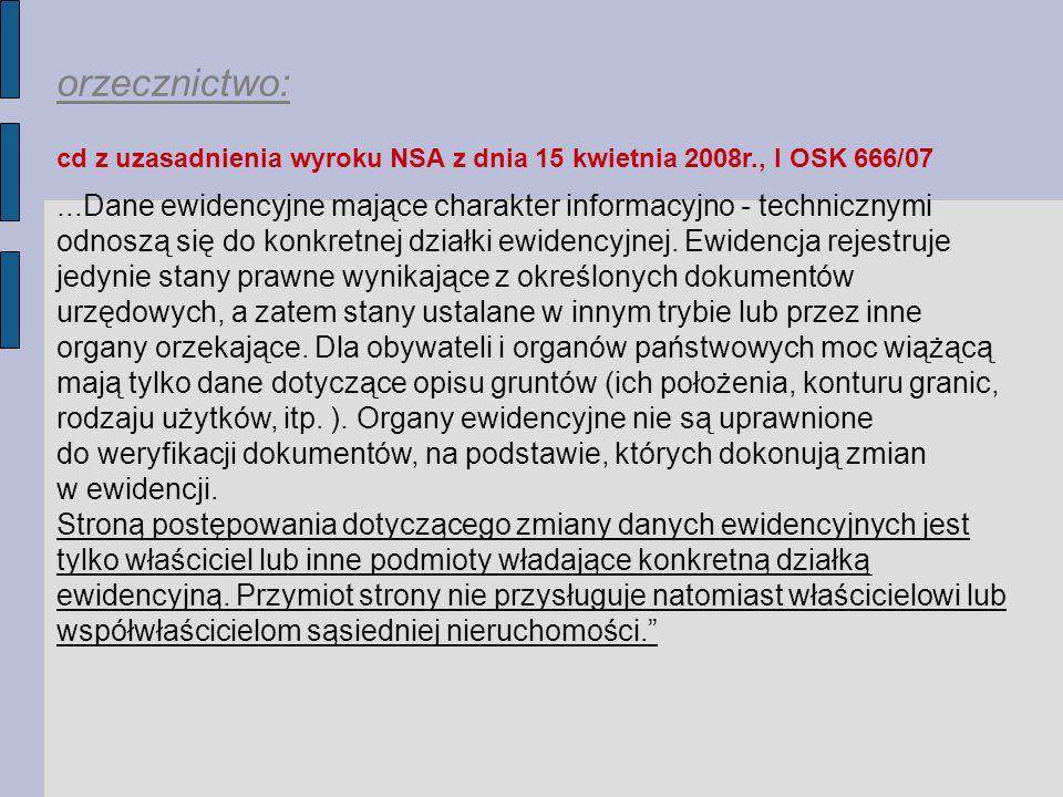 orzecznictwo: cd z uzasadnienia wyroku NSA z dnia 15 kwietnia 2008r., I OSK 666/07...Dane ewidencyjne mające charakter informacyjno - technicznymi odnoszą się do konkretnej działki ewidencyjnej.