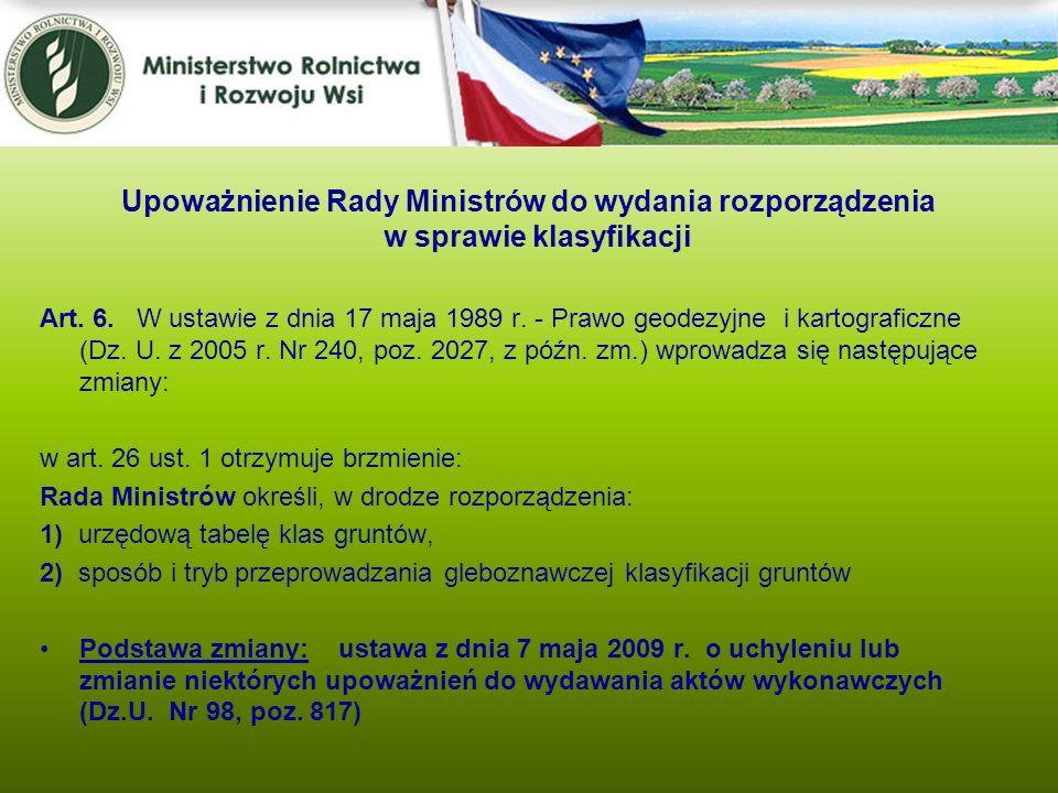 Art. 6. W ustawie z dnia 17 maja 1989 r. - Prawo geodezyjne i kartograficzne (Dz. U. z 2005 r. Nr 240, poz. 2027, z późn. zm.) wprowadza się następują