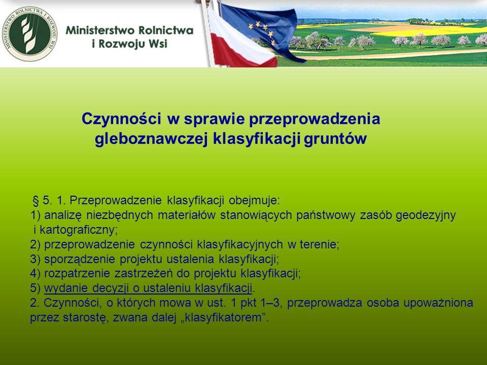 Czynności w sprawie przeprowadzenia gleboznawczej klasyfikacji gruntów § 5. 1. Przeprowadzenie klasyfikacji obejmuje: 1) analizę niezbędnych materiałó
