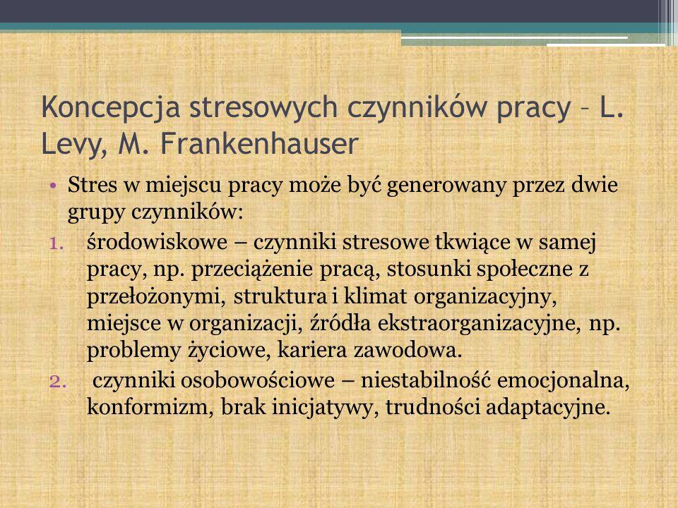 Koncepcja stresowych czynników pracy – L. Levy, M. Frankenhauser Stres w miejscu pracy może być generowany przez dwie grupy czynników: 1.środowiskowe