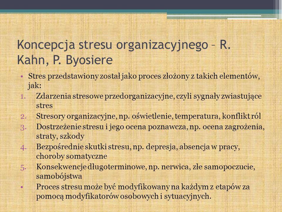 Koncepcja stresu organizacyjnego – R. Kahn, P. Byosiere Stres przedstawiony został jako proces złożony z takich elementów, jak: 1.Zdarzenia stresowe p