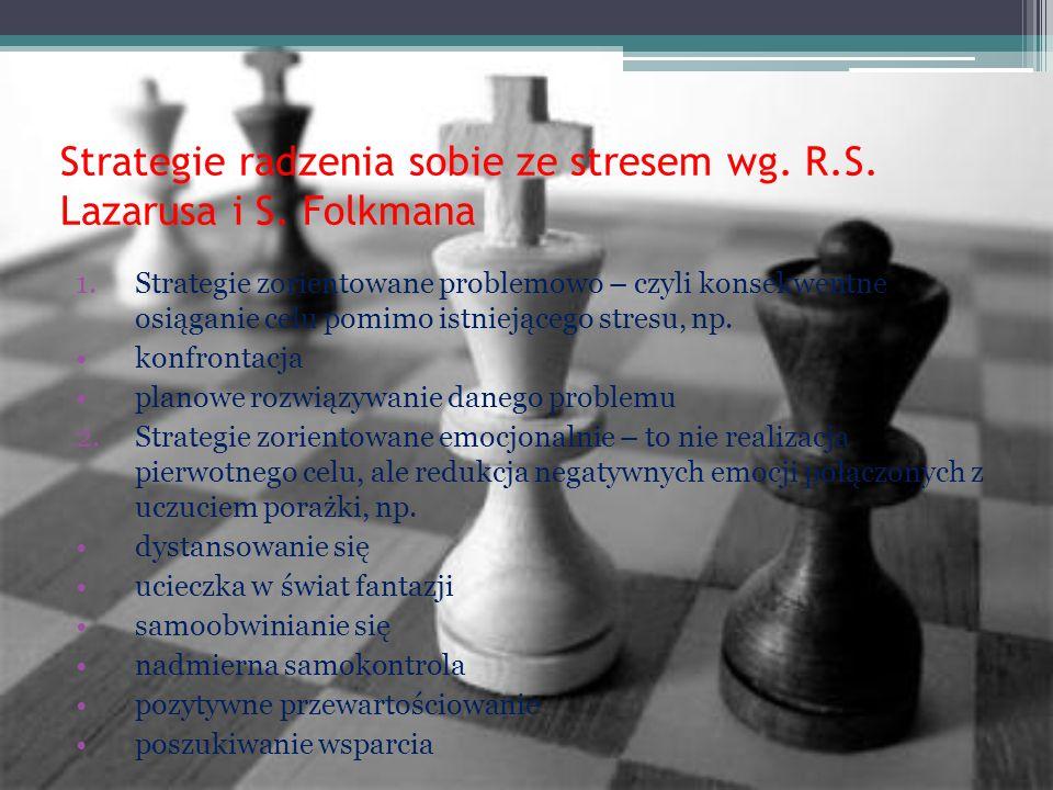 Strategie radzenia sobie ze stresem wg. R.S. Lazarusa i S. Folkmana 1.Strategie zorientowane problemowo – czyli konsekwentne osiąganie celu pomimo ist