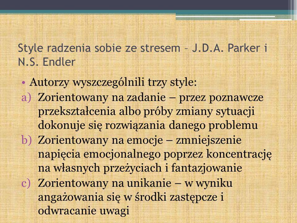 Style radzenia sobie ze stresem – J.D.A. Parker i N.S. Endler Autorzy wyszczególnili trzy style: a)Zorientowany na zadanie – przez poznawcze przekszta
