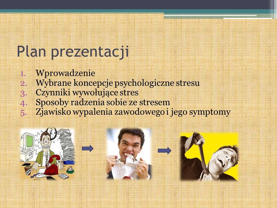 Plan prezentacji 1.Wprowadzenie 2.Wybrane koncepcje psychologiczne stresu 3.Czynniki wywołujące stres 4.Sposoby radzenia sobie ze stresem 5.Zjawisko w