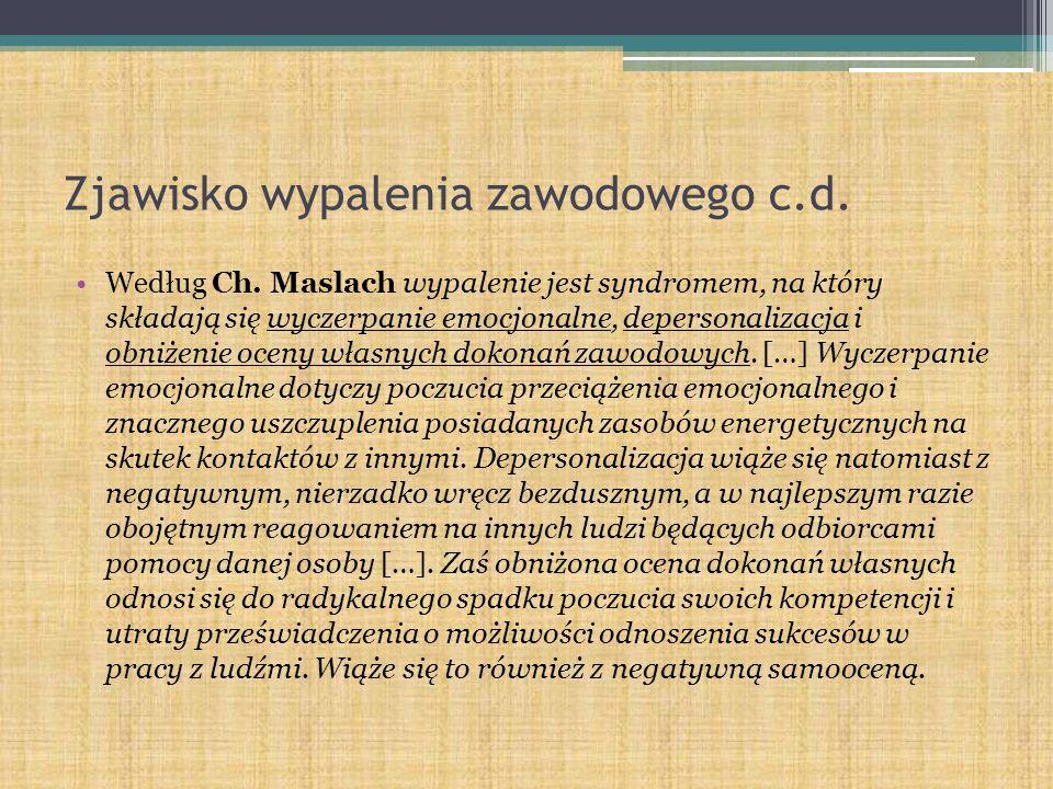 Zjawisko wypalenia zawodowego c.d. Według Ch. Maslach wypalenie jest syndromem, na który składają się wyczerpanie emocjonalne, depersonalizacja i obni