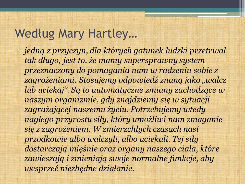 Według Mary Hartley… jedną z przyczyn, dla których gatunek ludzki przetrwał tak długo, jest to, że mamy supersprawny system przeznaczony do pomagania