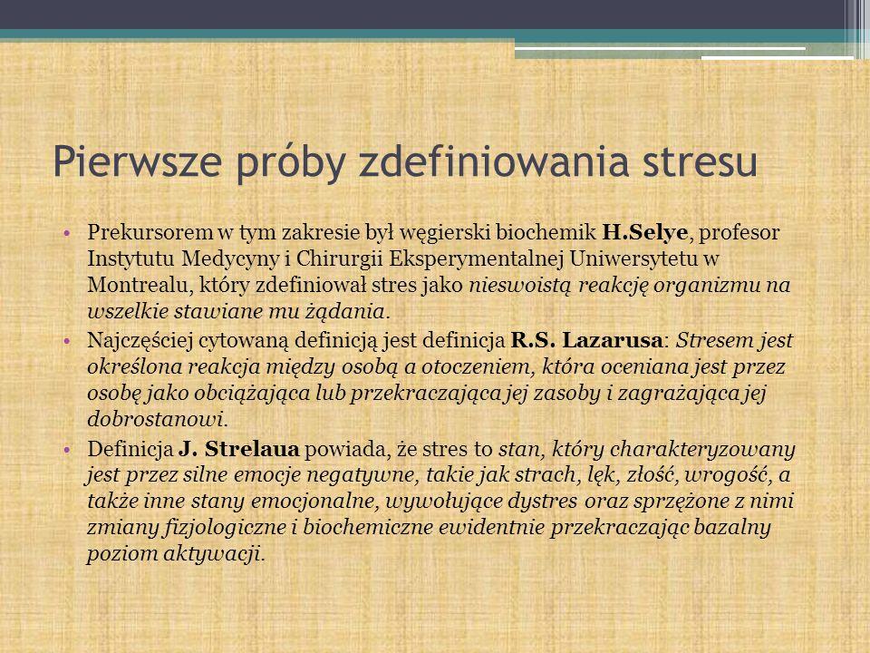 Pierwsze próby zdefiniowania stresu Prekursorem w tym zakresie był węgierski biochemik H.Selye, profesor Instytutu Medycyny i Chirurgii Eksperymentaln