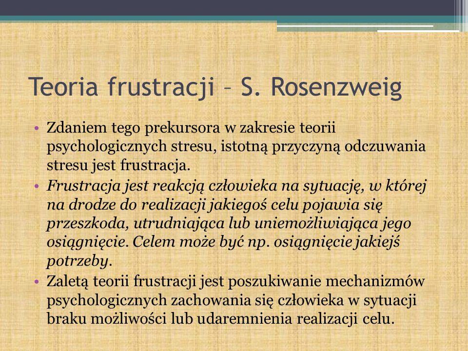 Teoria frustracji – S. Rosenzweig Zdaniem tego prekursora w zakresie teorii psychologicznych stresu, istotną przyczyną odczuwania stresu jest frustrac