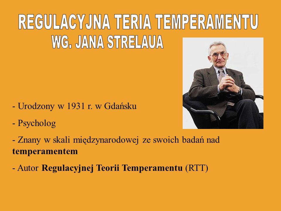 - Urodzony w 1931 r. w Gdańsku - Psycholog - Znany w skali międzynarodowej ze swoich badań nad temperamentem - Autor Regulacyjnej Teorii Temperamentu