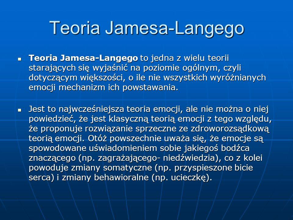 Teoria Jamesa-Langego Teoria Jamesa-Langego to jedna z wielu teorii starających się wyjaśnić na poziomie ogólnym, czyli dotyczącym większości, o ile n