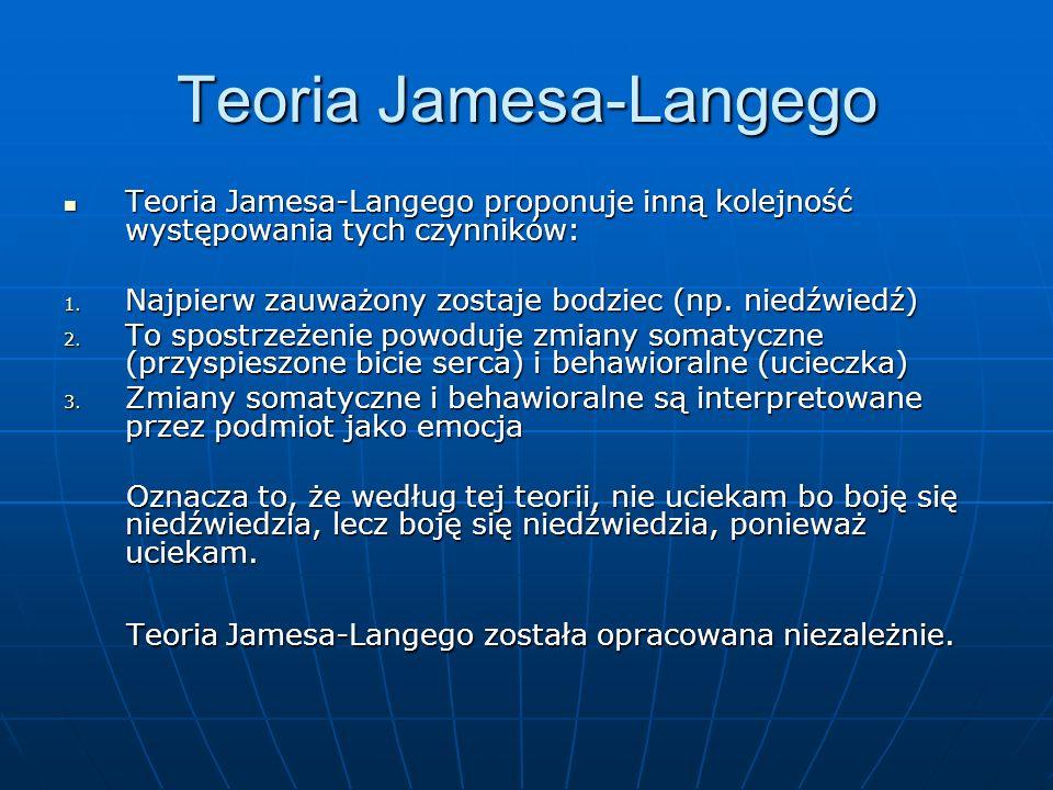 Teoria Jamesa-Langego Teoria Jamesa-Langego proponuje inną kolejność występowania tych czynników: Teoria Jamesa-Langego proponuje inną kolejność wystę