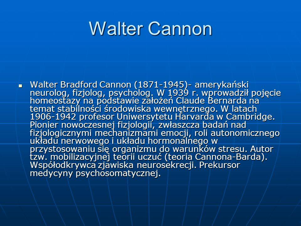 Walter Cannon Walter Bradford Cannon (1871-1945)- amerykański neurolog, fizjolog, psycholog. W 1939 r. wprowadził pojęcie homeostazy na podstawie zało