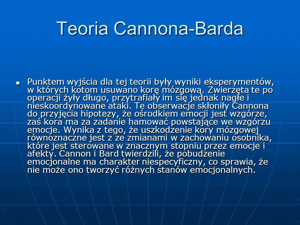 Teoria Cannona-Barda Punktem wyjścia dla tej teorii były wyniki eksperymentów, w których kotom usuwano korę mózgową. Zwierzęta te po operacji żyły dłu